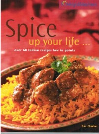 SPICE UP YOUR LIFE ... OVER 60 INDIAN RECIPES LOW IN POINTS (WEIGHT WATCHERS)