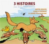 3 histoires par Benjamin Rabier T3 - Maître Renard - Nono le moineau - Le grand pélican blanc