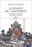 Regard de l'anatomiste : Dissections et invention du corps en Occident