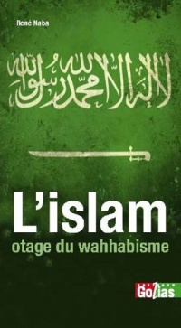 Arabie saoudite, un royaume des ténèbres (L') : L'Islam, otage du wahhabisme