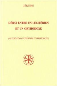 Débat entre un luciférien et un orthodoxe - Altercatio luciferiani et orthodoxi (livre bilingue)