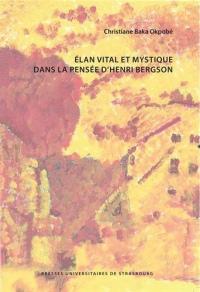 Elan vital et mystique dans la pensee d'Henri Bergson
