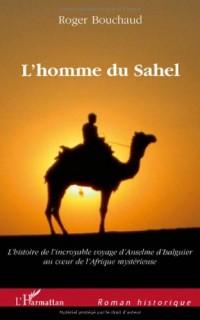 L'homme du Sahel : Au début d'un quinzième siècle très troublé, l'histoire de l'incroyable voyage d'Anselme d'Isalguier au coeur de l'Afrique mystérieuse