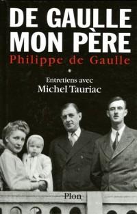 De Gaulle mon père : Tome 1, Entretiens avec Michel Tauriac
