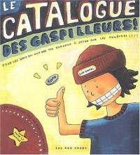 Le Catalogue des gaspilleurs ! Pour les gens qui ont des tas d'argent à jeter par les fenêtres !!!