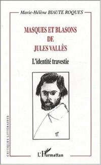 Masques et blasons de Jules Vallès. L'identité travestie