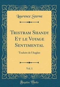 Tristram Shandy Et Le Voyage Sentimental, Vol. 1: Traduits de L'Anglais (Classic Reprint)