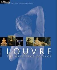 Au Louvre. the Arts Face a Face (Version Anglaise)
