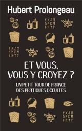 Et vous, vous y croyez ? : Petit tour de France des pratiques occultes [Poche]