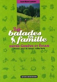30 Balades en famille entre Genève et Evian : Thonon, pays du Léman, vallée Verte