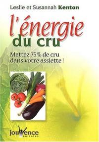 L'énergie du cru : Mettez 75 % de cru dans votre assiette et de la vie dans votre corps !