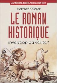 Le roman historique. Invention ou vérité ?