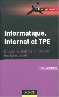 Informatique, Internet et TPE : Choisir et mettre en oeuvre les bons outils