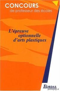 L'EPREUVE OPTIONNELLE D'ARTS PLASTIQUES    (Ancienne Edition)