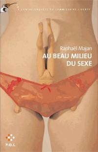 Au Beau Milieu du Sexe (une Contre-Enquete du Commissaire Liber
