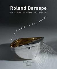 Roland Daraspe : De la feuille à la courbe : Edition limitée avec foliole en argent