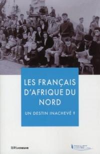 Les Français d'Afrique du Nord - Un destin inachevé ?