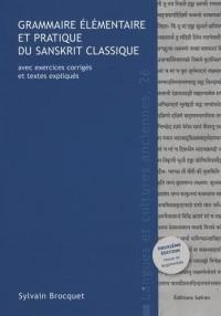 Grammaire élémentaire et pratique du sanskrit classique : Avec exercices corrigés et textes expliqués