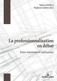 La professionnalisation en débat : Entre intentions et réalisations