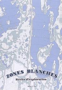 Zones blanches : Récits d'explorations