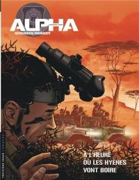Alpha (Premières Armes) - tome 5 - À l'heure où les hyènes vont boire