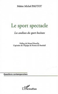 Le sport spectacle. Les coulisses du sport business
