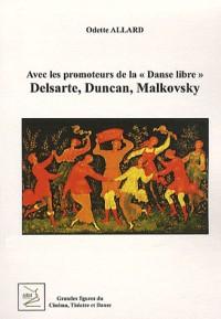 Avec les Promoteurs de la 'Danse Libre' : Delsarte, Duncan, Malkovsky