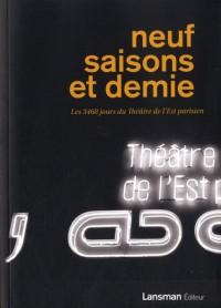 Neuf saisons et demie : Les 3468 jours du Théâtre de l'Est parisien