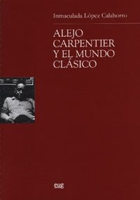 Alejo Carpentier y el mundo clasico/ Alejo Carpentier and the Classic World