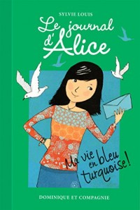 Le journal d'Alice, Tome 11 : Ma vie en bleu turquoise !