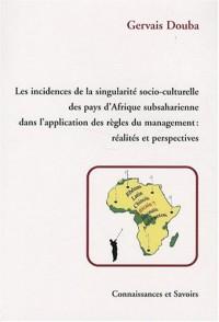 Les incidences de la singularité socio-culturelle des pays d'Afrique subsaharienne dans l'application des règles du management ; réalité et perspectives ... et analyse à partir du cas Centrafrique