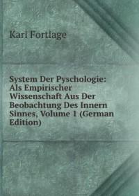 System Der Pyschologie: Als Empirischer Wissenschaft Aus Der Beobachtung Des Innern Sinnes, Volume 1 (German Edition)