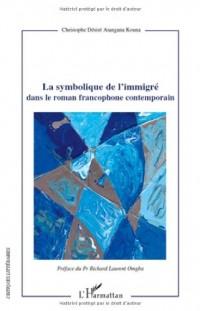 Symbolique de l'Immigre Dans le Roman Francophone Contemporain