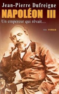 Napoléon III, Tome 2 : Un empereur qui rêvait...