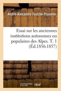 Essai Institut des Alpes  T  1  ed 1856 1857