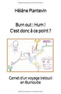 Burn out : Hum ! C'est donc à ce point ?: Carnet d'un voyage (retour) en Burnoutie