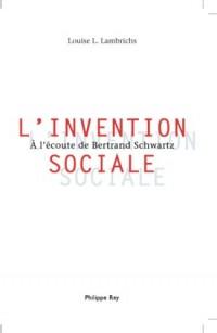 L'Invention sociale : A l'écoute de Bertrand Schwartz