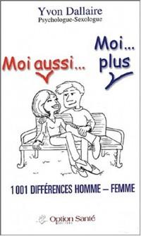 Moi aussi... Moi plus : 1001 différences homme - femme