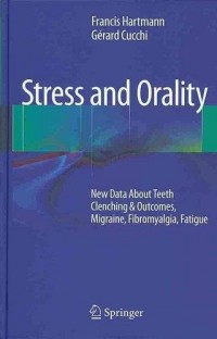 Stress and Orality : New Data About Teeth Clenching & Outcomes, Migraine, Fibromyalgia, Fatigue