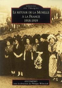Le Retour de la Moselle a la France 1918-1919