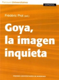 Goya, la Imagen Inquieta