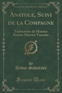 Anatole, Suivi de la Compagne: Traductions de Maurice Remon Maurice Vaucaire (Classic Reprint)