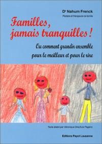 Famille : jamais tranquilles ! ou comment grandir ensemble