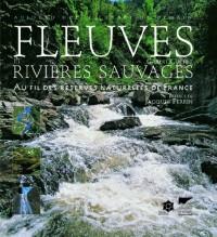 Fleuves et rivières sauvages : Au fil des réserves naturelles de France