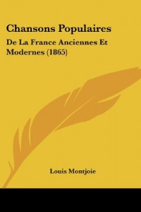 Chansons Populaires: de La France Anciennes Et Modernes (1865)
