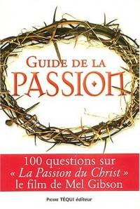 Guide de la passion : 100 questions sur La Passion du Christ