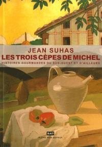 Les trois cèpes de Michel : Histoires gourmandes du Sud-Ouest et d'ailleurs