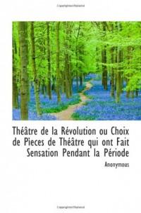 Théâtre de la Révolution ou Choix de Pìeces de Théâtre qui ont Fait Sensation Pendant la Période