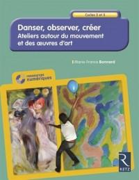 Danser, observer, créer - Cycles 2 et 3 (+ CD-ROM)