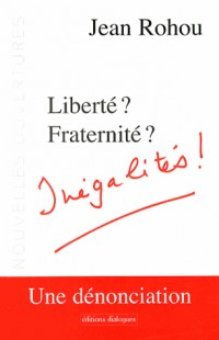 Liberte  Egalite  Fraternite ? Pamphlet Contre les Inegalites